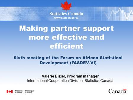 Making partner support more effective and efficient Sixth meeting of the Forum on African Statistical Development (FASDEV-VI) Valerie Bizier, Program manager.