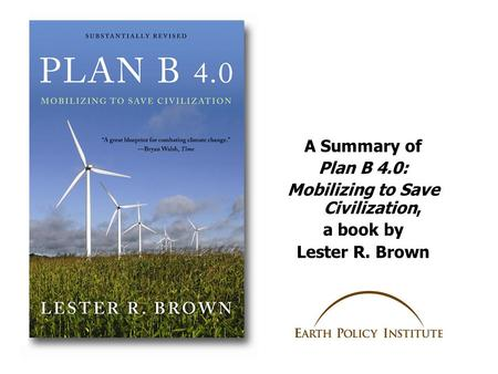 A Summary of Plan B 4.0: Mobilizing to Save Civilization, a book by Lester R. Brown.