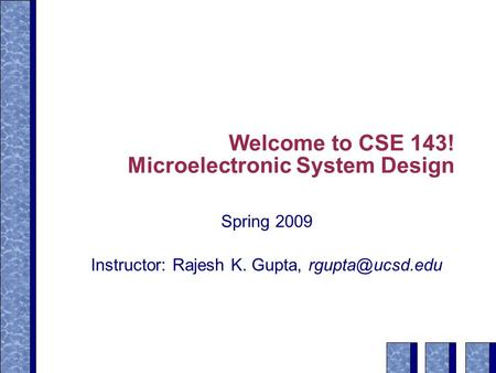 Welcome to CSE 143! Microelectronic System Design