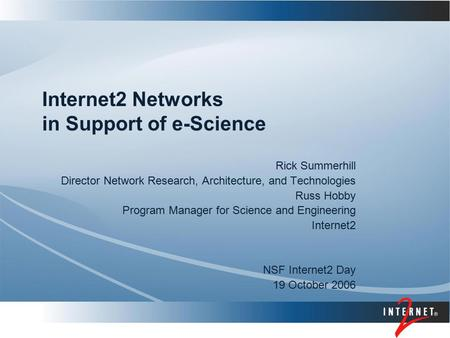 Internet2 Networks in Support of e-Science Rick Summerhill Director Network Research, Architecture, and Technologies Russ Hobby Program Manager for Science.