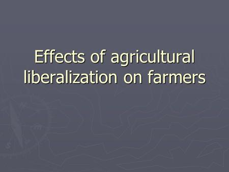 Effects of agricultural liberalization on farmers.