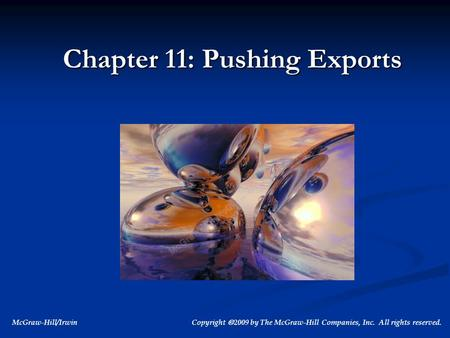 McGraw-Hill/Irwin Copyright  2009 by The McGraw-Hill Companies, Inc. All rights reserved. Chapter 11: Pushing Exports.