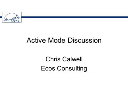 Active Mode Discussion Chris Calwell Ecos Consulting.
