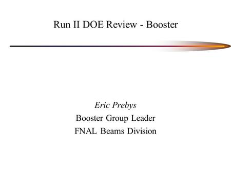 Run II DOE Review - Booster Eric Prebys Booster Group Leader FNAL Beams Division.