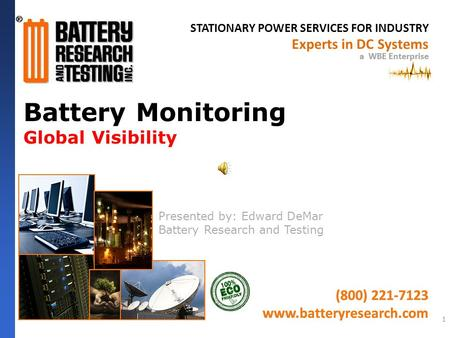 STATIONARY POWER SERVICES FOR INDUSTRY a WBE Enterprise (800) 221-7123 www.batteryresearch.com Experts in DC Systems a WBE Enterprise (800) 221-7123 www.batteryresearch.com.