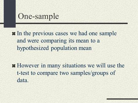 One-sample In the previous cases we had one sample and were comparing its mean to a hypothesized population mean However in many situations we will use.