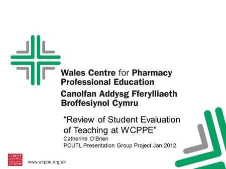"""Review of Student Evaluation of Teaching at WCPPE"" Catherine O'Brien PCUTL Presentation Group Project Jan 2012."