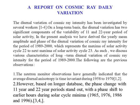 A REPORT ON COSMIC RAY DAILY VARIATION The diurnal variation of cosmic ray intensity has been investigated by several workers [1-4].On a long-term basis,