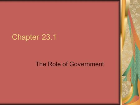 Chapter 23.1 The Role of Government. Providing Public Goods Businesses produce mostly private goods, or goods that when consumed by one individual cannot.