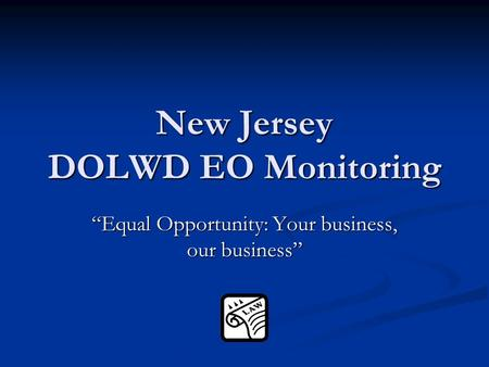 "New Jersey DOLWD EO Monitoring ""Equal Opportunity: Your business, our business"""