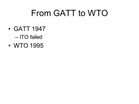 From GATT to WTO GATT 1947 –ITO failed WTO 1995. Most Favored Nation Treatment Article I General Most-Favoured-Nation Treatment 1. With respect to customs.