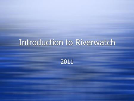 Introduction to Riverwatch 2011.  ch?v=7tVF_AGKHFc  ch?v=7tVF_AGKHFc.