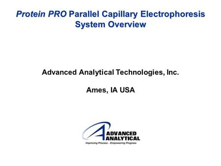 Protein PRO Parallel Capillary Electrophoresis System Overview Advanced Analytical Technologies, Inc. Ames, IA USA.