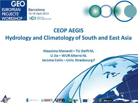 CEOP AEGIS Hydrology and Climatology of South and East Asia Massimo Menenti – TU Delft NL Li Jia – WUR Alterra NL Jerome Colin – Univ. Strasbourg F 1.