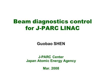 Beam diagnostics control for J-PARC LINAC Guobao SHEN J-PARC Center Japan Atomic Energy Agency Mar. 2008.