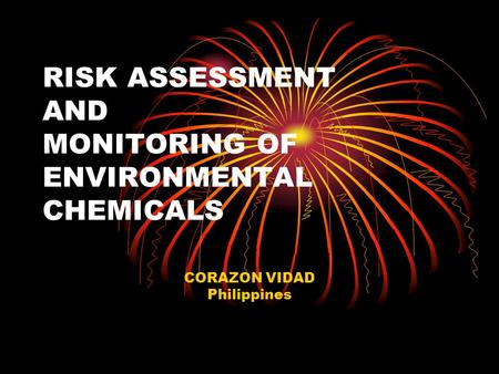 RISK ASSESSMENT AND MONITORING OF ENVIRONMENTAL CHEMICALS CORAZON VIDAD Philippines.