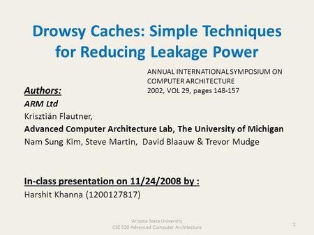 Drowsy Caches: Simple Techniques for Reducing Leakage Power Authors: ARM Ltd Krisztián Flautner, Advanced Computer Architecture Lab, The University of.