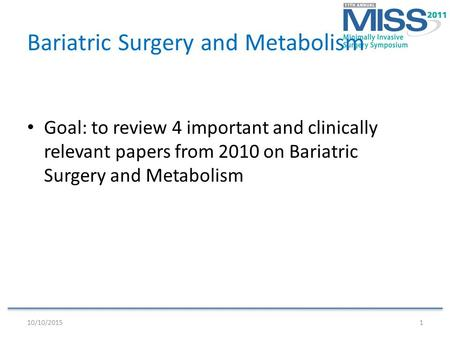 Bariatric Surgery and Metabolism Goal: to review 4 important and clinically relevant papers from 2010 on Bariatric Surgery and Metabolism 10/10/20151.