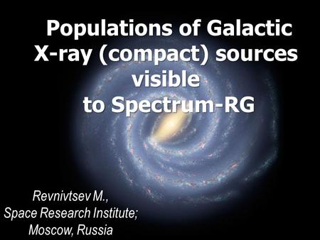 Populations of Galactic X-ray (compact) sources visible to Spectrum-RG Revnivtsev M., Space Research Institute; Moscow, Russia.