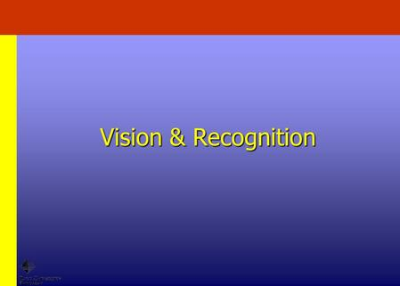Vision & Recognition. From a different direction At different times, particularly if it has been modified in the interval In different light A particular.