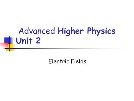 Advanced Higher Physics Unit 2 Electric Fields. Size of charged particles Powers of ten video Watch the last five minutes of the following video: