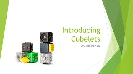 Introducing Cubelets What do they do?. Cubelets 6 Box.