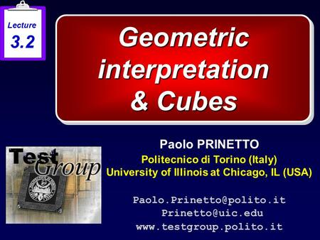 Geometric interpretation & Cubes Paolo PRINETTO Politecnico di Torino (Italy) University of Illinois at Chicago, IL (USA)