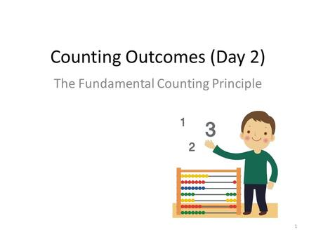 1 Counting Outcomes (Day 2) The Fundamental Counting Principle.