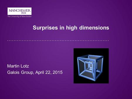 Surprises in high dimensions Martin Lotz Galois Group, April 22, 2015.