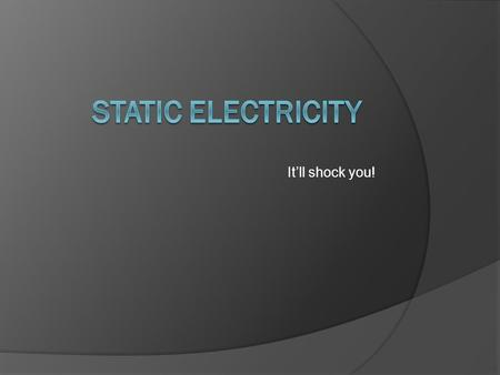 It'll shock you!. What is Electricity?  The movement of charges (electrons)  Can be passed (current) or Stationary (static) Electrostatics= the study.