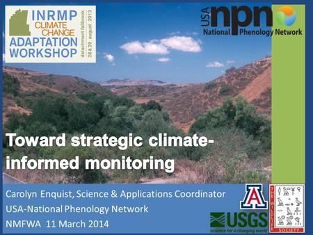 Carolyn Enquist, Science & Applications Coordinator USA-National Phenology Network NMFWA 11 March 2014.
