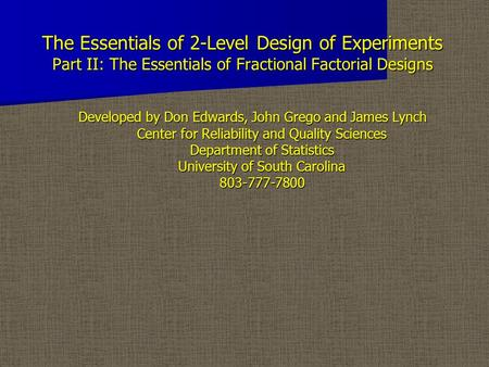 The Essentials of 2-Level Design of Experiments Part II: The Essentials of Fractional Factorial Designs The Essentials of 2-Level Design of Experiments.