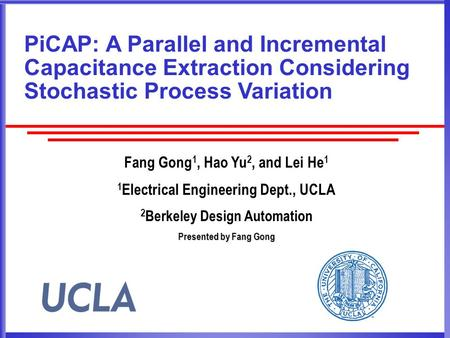 PiCAP: A Parallel and Incremental Capacitance Extraction Considering Stochastic Process Variation Fang Gong 1, Hao Yu 2, and Lei He 1 1 Electrical Engineering.