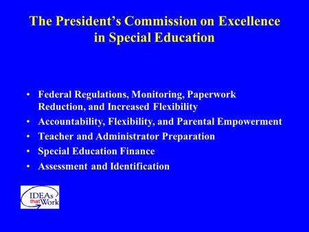 The President's Commission on Excellence in Special Education Federal Regulations, Monitoring, Paperwork Reduction, and Increased Flexibility Accountability,