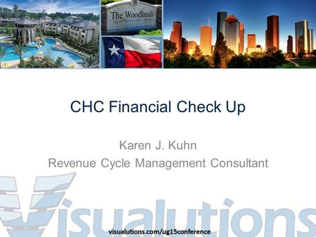CHC Financial Check Up Karen J. Kuhn Revenue Cycle Management Consultant.