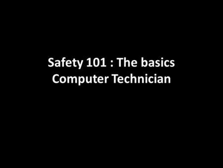Safety 101 : The basics Computer Technician. Static Electricity Builds up through friction When it comes to computers, it can be very damaging Many computer.