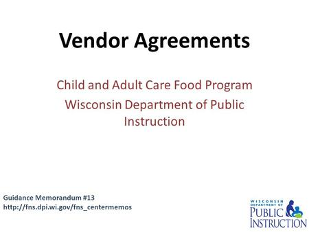 Child and Adult Care Food Program Wisconsin Department of Public Instruction Vendor Agreements Guidance Memorandum #13