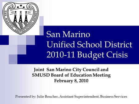 San Marino Unified School District 2010-11 Budget Crisis Joint San Marino City Council and SMUSD Board of Education Meeting February 8, 2010 Presented.