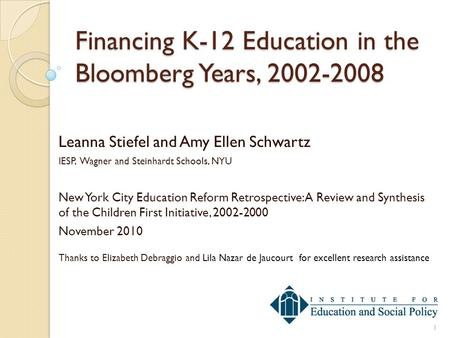 Financing K-12 Education in the Bloomberg Years, 2002-2008 Leanna Stiefel and Amy Ellen Schwartz IESP, Wagner and Steinhardt Schools, NYU New York City.