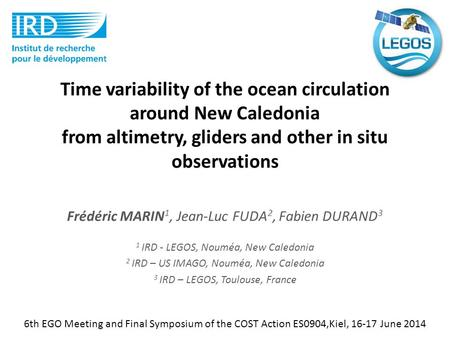 Time variability of the ocean circulation around New Caledonia from altimetry, gliders and other in situ observations Frédéric MARIN 1, Jean-Luc FUDA 2,
