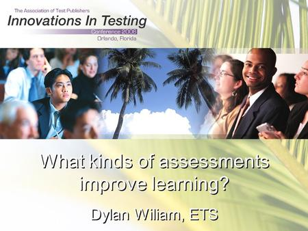 What kinds of assessments improve learning? Dylan Wiliam, ETS.