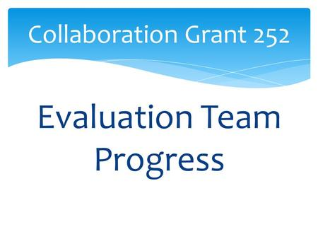 Evaluation Team Progress Collaboration Grant 252.
