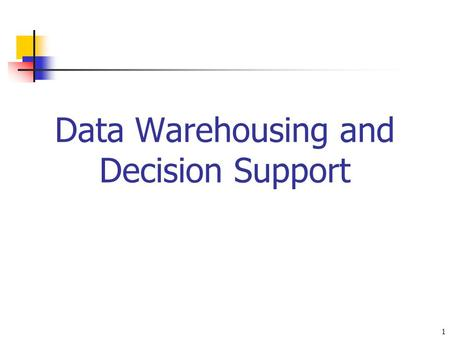 1 Data Warehousing and Decision Support. 2 Data Warehousing and OLAP Technology What is a data warehouse? A multi-dimensional data model Data warehouse.
