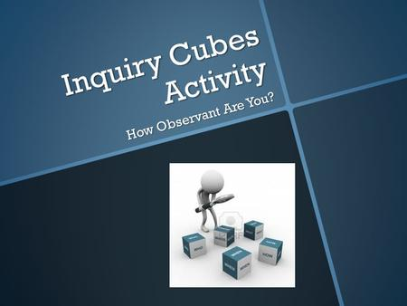 Inquiry Cubes Activity How Observant Are You?. The Unbreakable Laws  No one may touch the cube.  NO CHEATING! Do not attempt or succeed at looking at.