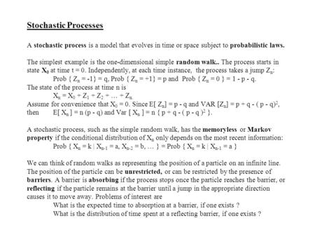Stochastic Processes A stochastic process is a model that evolves in time or space subject to probabilistic laws. The simplest example is the one-dimensional.