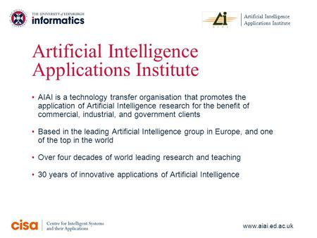 Artificial Intelligence Applications Institute Artificial Intelligence Applications Institute AIAI is a technology transfer organisation that promotes.