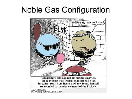 Noble Gas Configuration. What are Noble Gases A. Noble gases are found in group 8A B. The elements are called noble because they are non-reactive and.