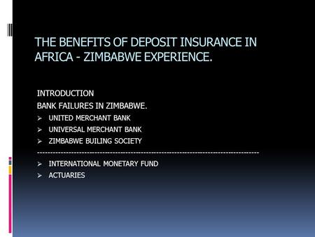 THE BENEFITS OF DEPOSIT INSURANCE IN AFRICA - ZIMBABWE EXPERIENCE. INTRODUCTION BANK FAILURES IN ZIMBABWE.  UNITED MERCHANT BANK  UNIVERSAL MERCHANT.