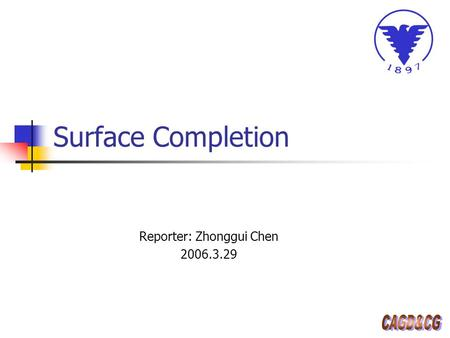 Surface Completion Reporter: Zhonggui Chen 2006.3.29.