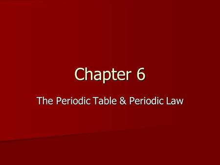 Chapter 6 The Periodic Table & Periodic Law. Section 6.1—Development of the Modern Periodic Table In the late 1790s, French scientist Antoine Lavoisier.